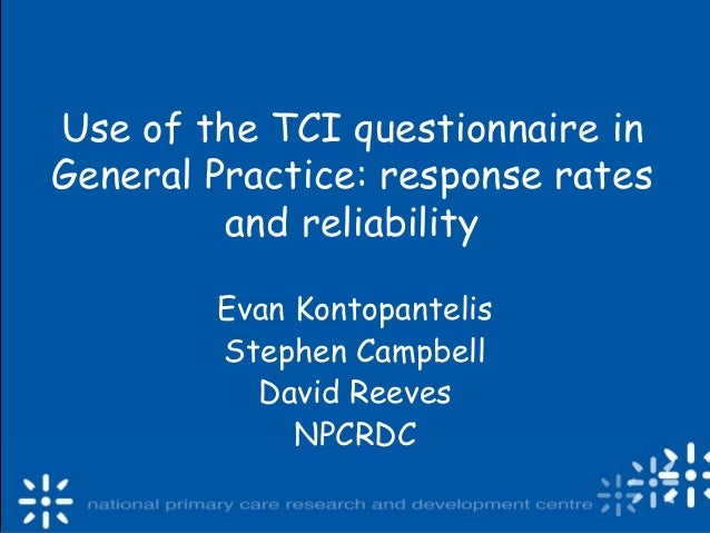Use of the TCI questionnaire in General Practice: response rates and reliability Evan Kontopantelis Stephen Campbell David...