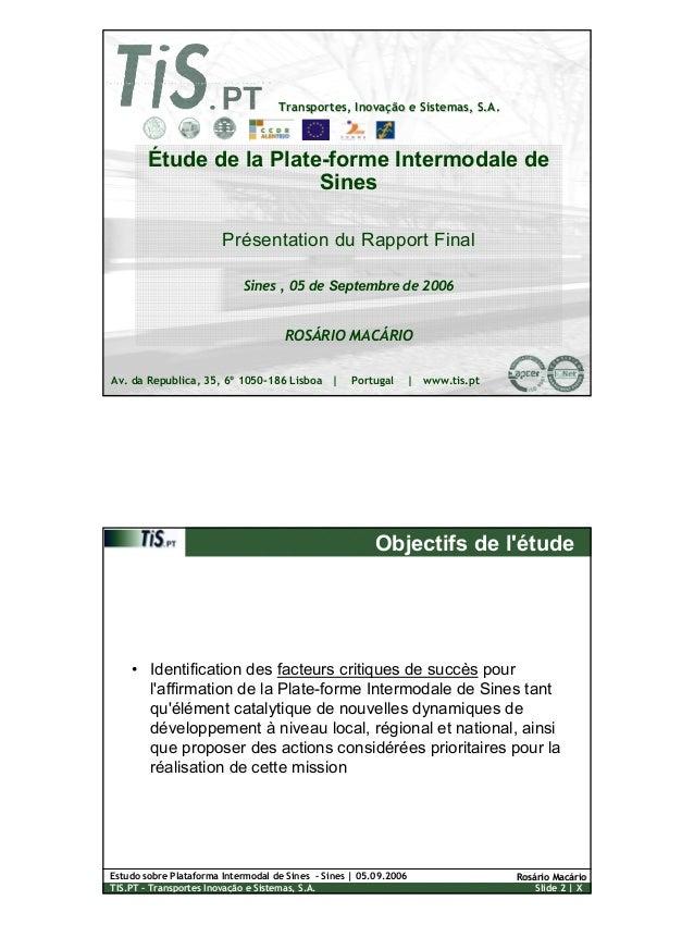 1 Estudo sobre Plataforma Intermodal de Sines – Sines | 05.09.2006 TIS.PT – Transportes Inovação e Sistemas, S.A. Slide 1 ...