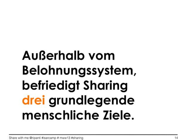 Share with me @ripanti #isarcamp # mww13 #sharing 14Außerhalb vomBelohnungssystem,befriedigt Sharingdrei grundlegendemensc...