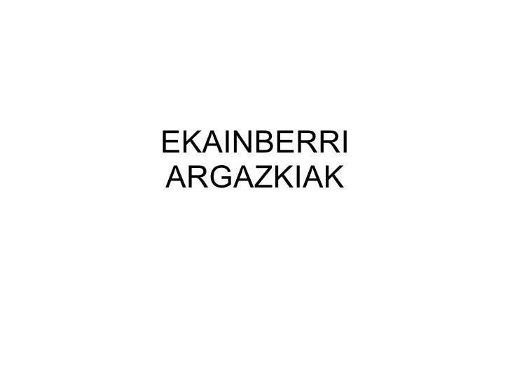 EKAINBERRI ARGAZKIAK