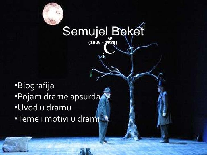 Semujel Beket                         Ĉ                         Ć                  (1906 – 1989)•Biografija•Pojam drame ap...