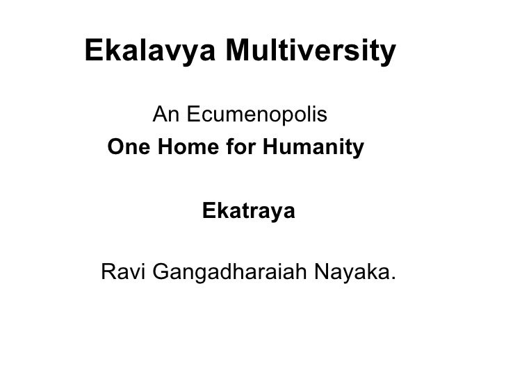 Ekalavya Multiversity An Ecumenopolis One Home for Humanity   Ekatraya Ravi Gangadharaiah Nayaka.