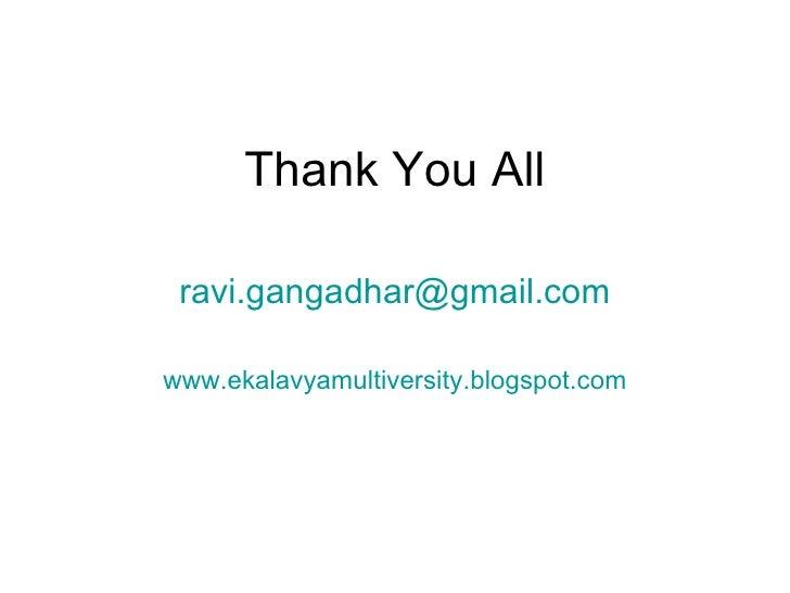 <ul><li>Thank You All </li></ul><ul><li>[email_address] </li></ul><ul><li>www.ekalavyamultiversity.blogspot.com </li></ul>