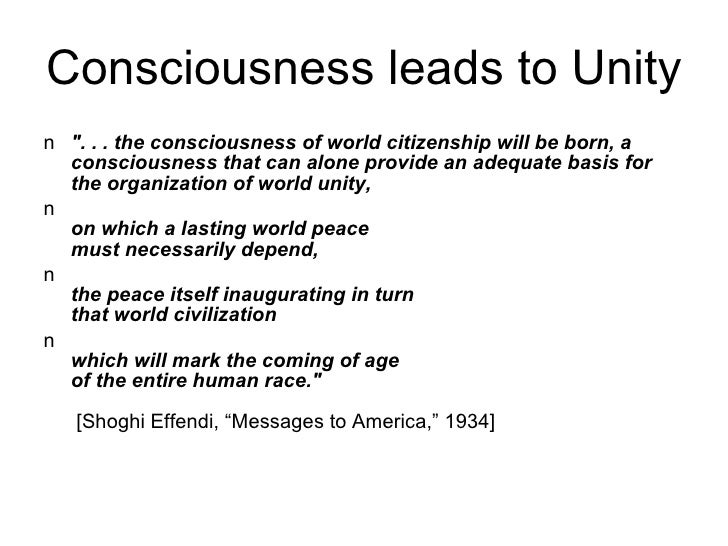 Consciousness leads to Unity <ul><li>&quot;. . . the consciousness of world citizenship will be born, a consciousness that...