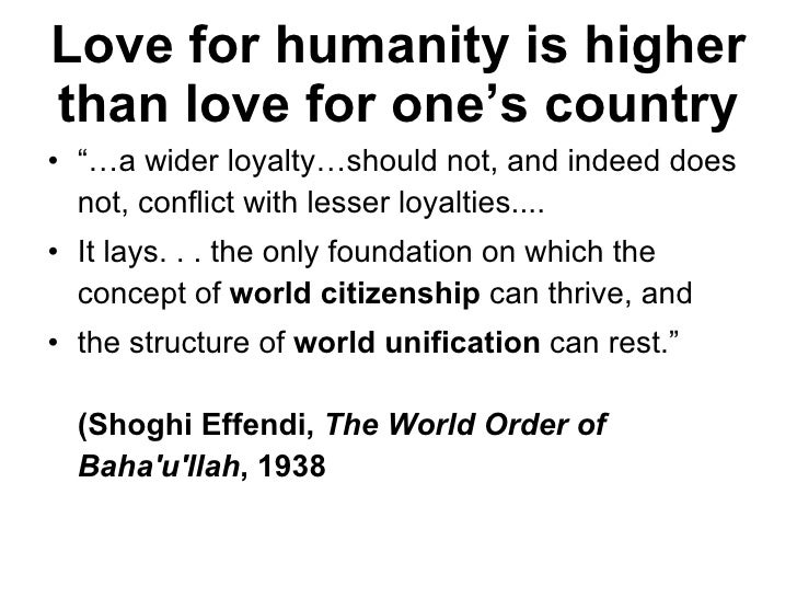 """Love for humanity is higher than love for one's country <ul><li>""""… a wider loyalty…should not, and indeed does not, confli..."""