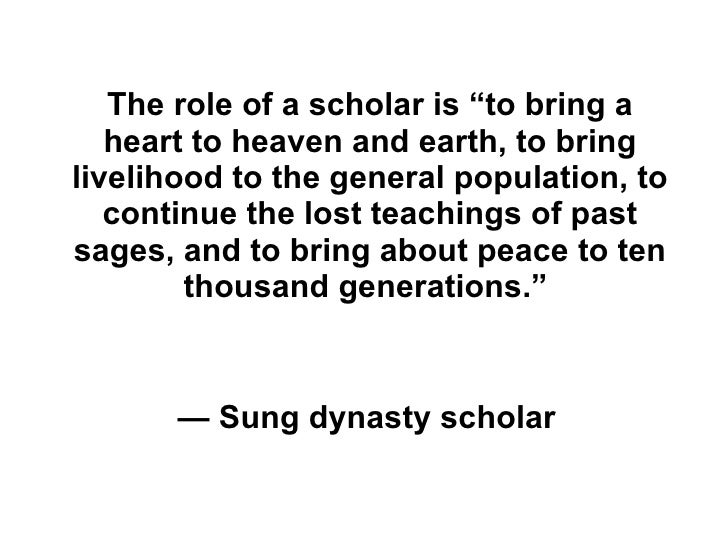 """The role of a scholar is """"to bring a heart to heaven and earth, to bring livelihood to the general population, to continue..."""
