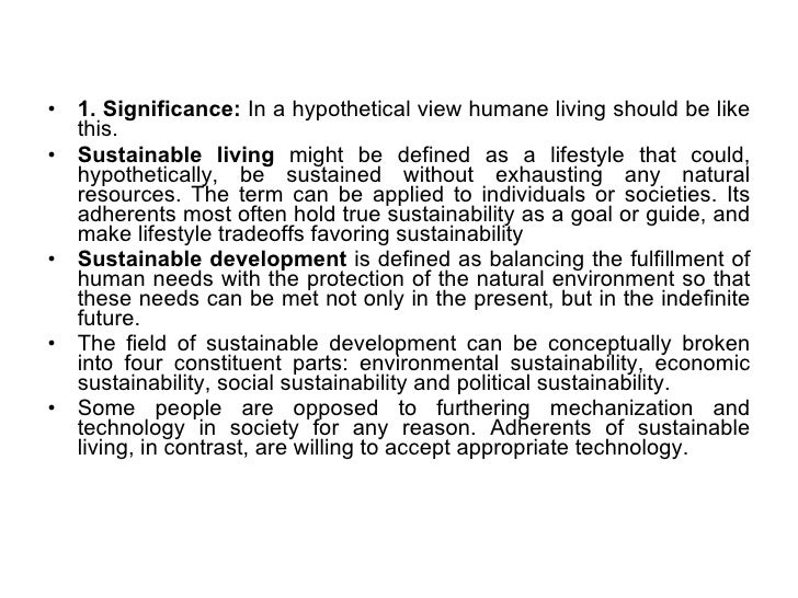 <ul><li>1. Significance:  In a hypothetical view humane living should be like this. </li></ul><ul><li>Sustainable living  ...