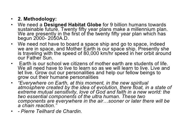 <ul><li>2. Methodology: </li></ul><ul><li>We need a  Designed   Habitat Globe  for 9 billion humans towards sustainable fu...