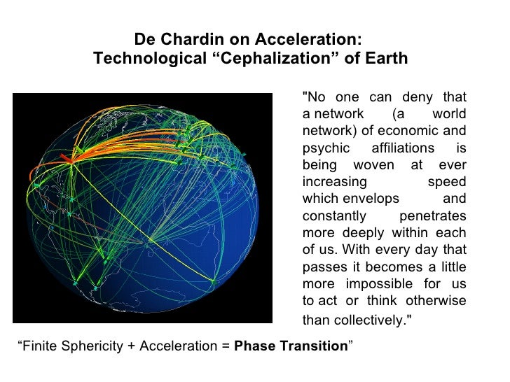 """De Chardin on Acceleration:  Technological """"Cephalization"""" of Earth """"No one can deny that anetwork (a world network)..."""