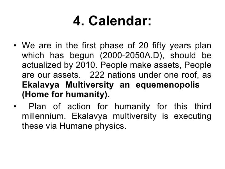 4. Calendar: <ul><li>We are in the first phase of 20 fifty years plan which has begun (2000-2050A.D), should be actualized...