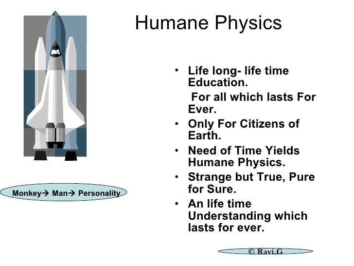 Humane Physics <ul><li>Life long- life time Education. </li></ul><ul><li>For all which lasts For Ever. </li></ul><ul><li>O...