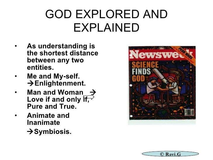 GOD EXPLORED AND EXPLAINED <ul><li>As understanding is the shortest distance between any two entities. </li></ul><ul><li>M...
