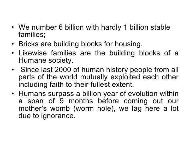 <ul><li>We number 6 billion with hardly 1 billion stable families;  </li></ul><ul><li>Bricks are building blocks for housi...