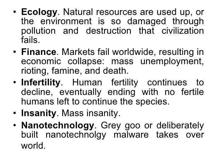<ul><li>Ecology . Natural resources are used up, or the environment is so damaged through pollution and destruction that c...