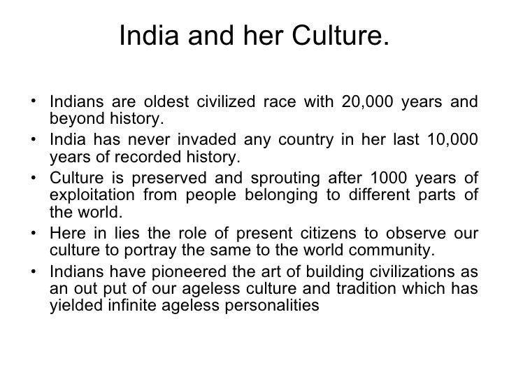 India and her Culture. <ul><li>Indians are oldest civilized race with 20,000 years and beyond history. </li></ul><ul><li>I...