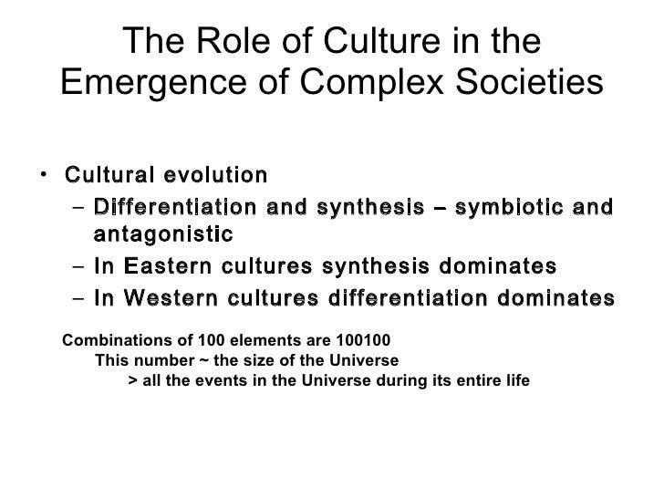 The Role of Culture in the Emergence of Complex Societies <ul><li>Cultural evolution </li></ul><ul><ul><li>Differentiation...