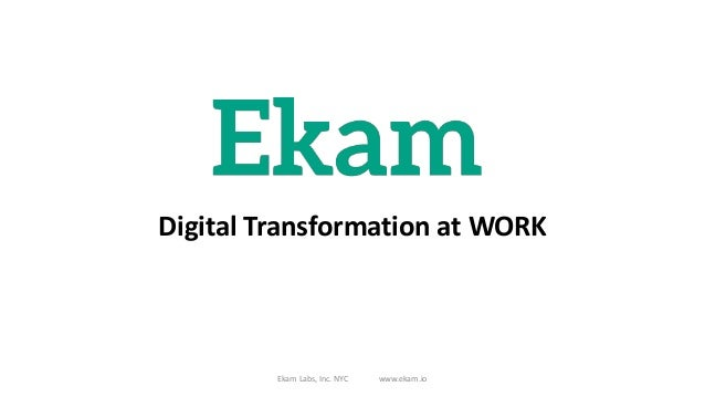 Digital Transformation at WORK Ekam Labs, Inc. NYC www.ekam.io