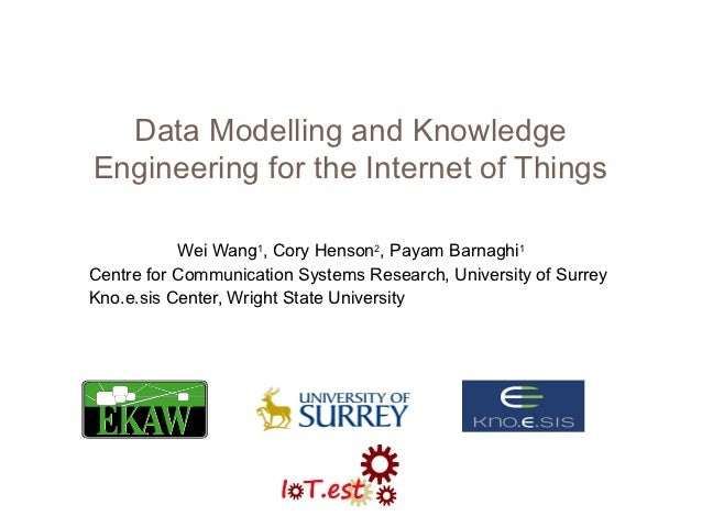 Data Modelling and KnowledgeEngineering for the Internet of Things           Wei Wang1, Cory Henson2, Payam Barnaghi1Centr...