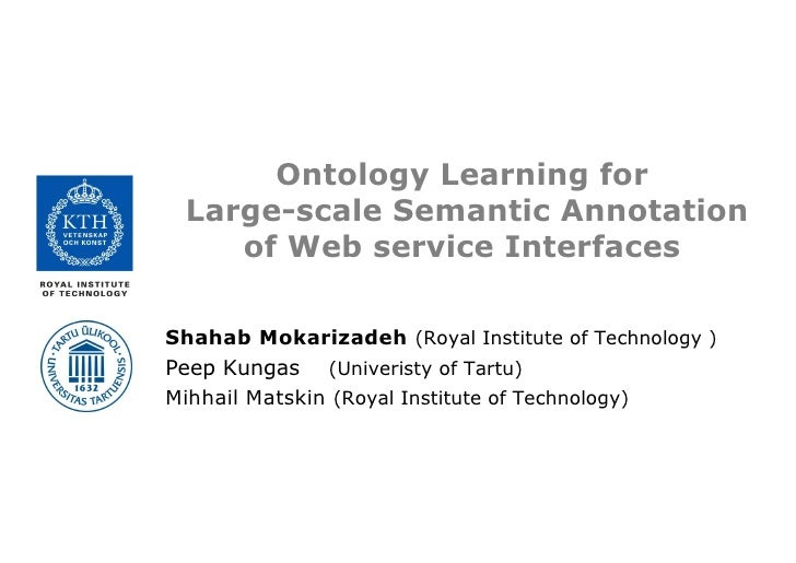 Ontology Learning for  Large-scale Semantic Annotation     of Web service Interfaces  Shahab Mokarizadeh (Royal Institute ...