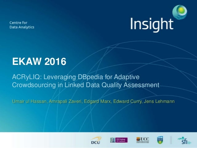 EKAW 2016 ACRyLIQ: Leveraging DBpedia for Adaptive Crowdsourcing in Linked Data Quality Assessment Umair ul Hassan, Amrapa...