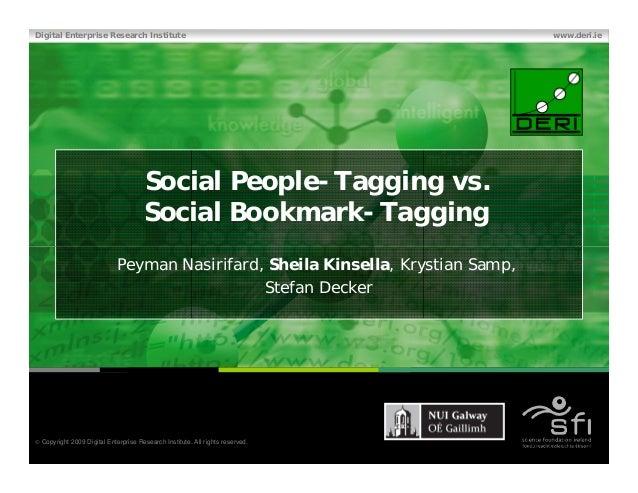 Digital Enterprise Research Institute www.deri.ie Social People-Tagging vs. Social Bookmark-Tagging  Copyright 2009 Digit...