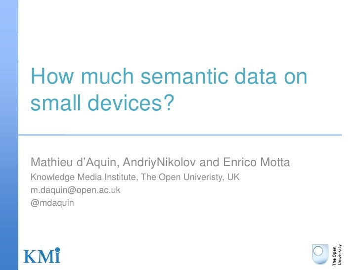 How much semantic data on small devices?<br />Mathieu d'Aquin, AndriyNikolov and Enrico Motta<br />Knowledge Media Institu...