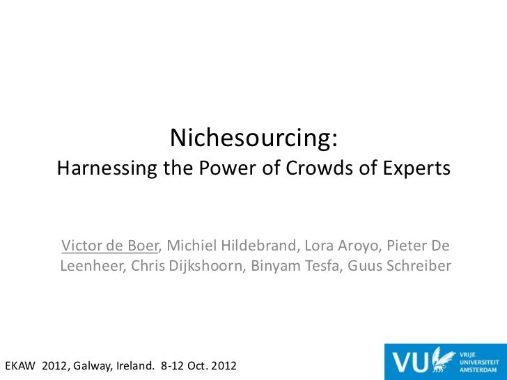 Nichesourcing:         Harnessing the Power of Crowds of Experts         Victor de Boer, Michiel Hildebrand, Lora Aroyo, P...
