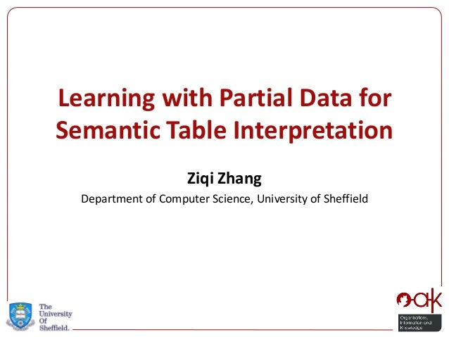 Learning with Partial Data for Semantic Table Interpretation  Ziqi Zhang  Department of Computer Science, University of Sh...