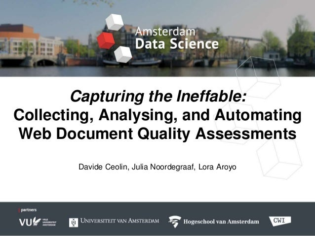 Capturing the Ineffable: Collecting, Analysing, and Automating Web Document Quality Assessments Davide Ceolin, Julia Noord...