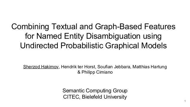 Combining Textual and Graph-Based Features for Named Entity Disambiguation using Undirected Probabilistic Graphical Models...