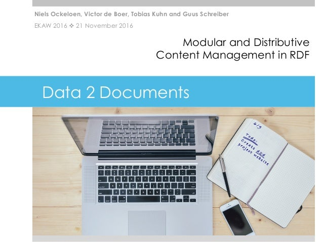 Data 2 Documents Modular and Distributive Content Management in RDF Niels Ockeloen, Victor de Boer, Tobias Kuhn and Guus S...