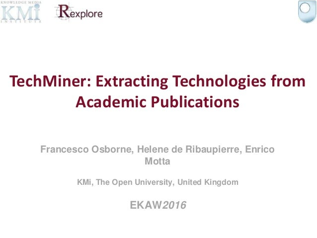 Francesco Osborne, Helene de Ribaupierre, Enrico Motta KMi, The Open University, United Kingdom EKAW2016 TechMiner: Extrac...