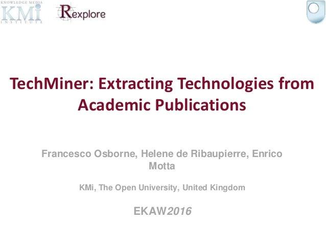 Francesco Osborne, Helene de Ribaupierre, Enrico Motta KMi, The Open University, United Kingdom EKAW2016 TechMiner: Extrac...