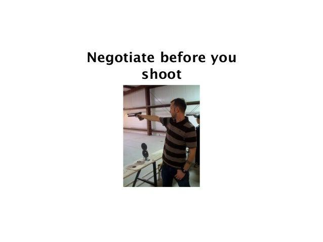 Negotiate before you shoot