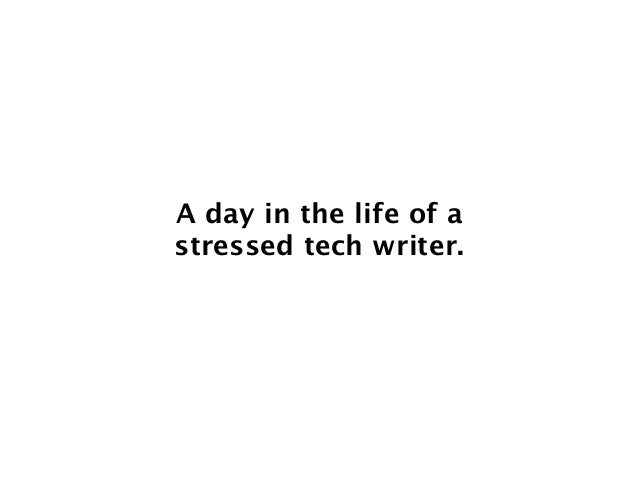 A day in the life of a stressed tech writer.
