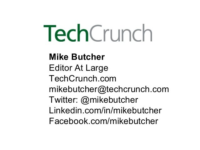 Mike Butcher Editor At Large TechCrunch.com mikebutcher@techcrunch.com Twitter: @mikebutcher Linkedin.com/in/mikebutcher F...