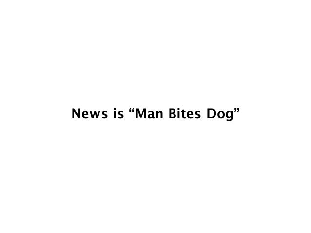 "News is ""Man Bites Dog"""