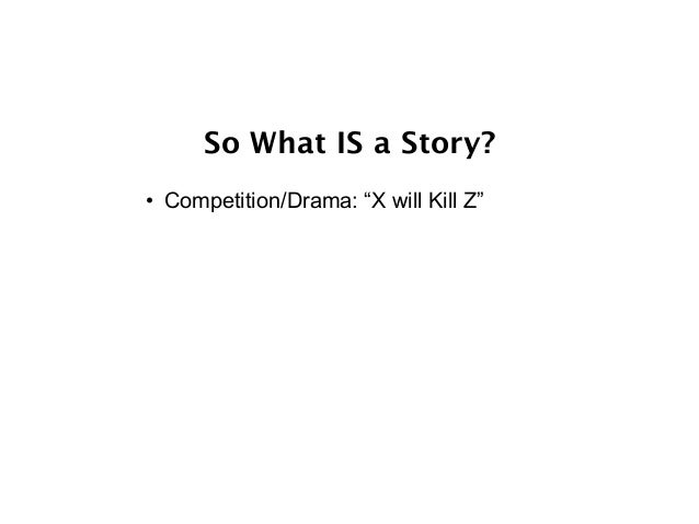 """So What IS a Story? • Competition/Drama: """"X will Kill Z"""" • Gossip: """"CEO/Company rumour…"""""""