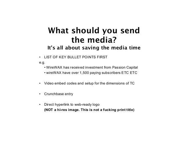 What should you send us? It's all about saving the media time • Press Release IN PLAIN TEXT IN THE EMAIL (Do NOT send pres...