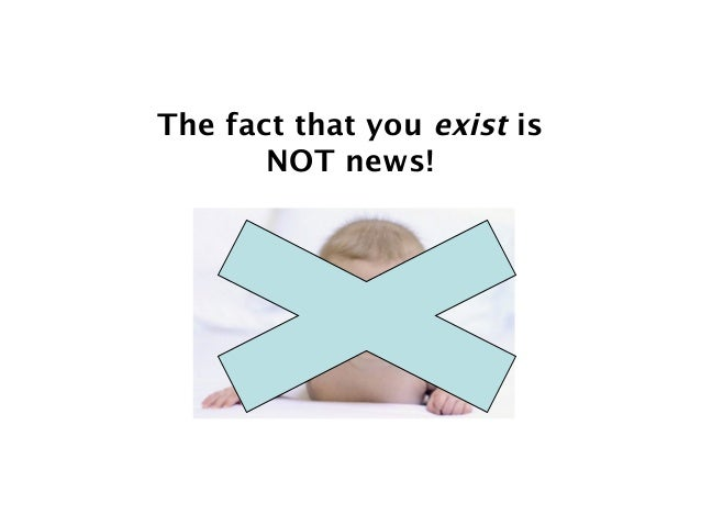 The fact that you exist is NOT news!