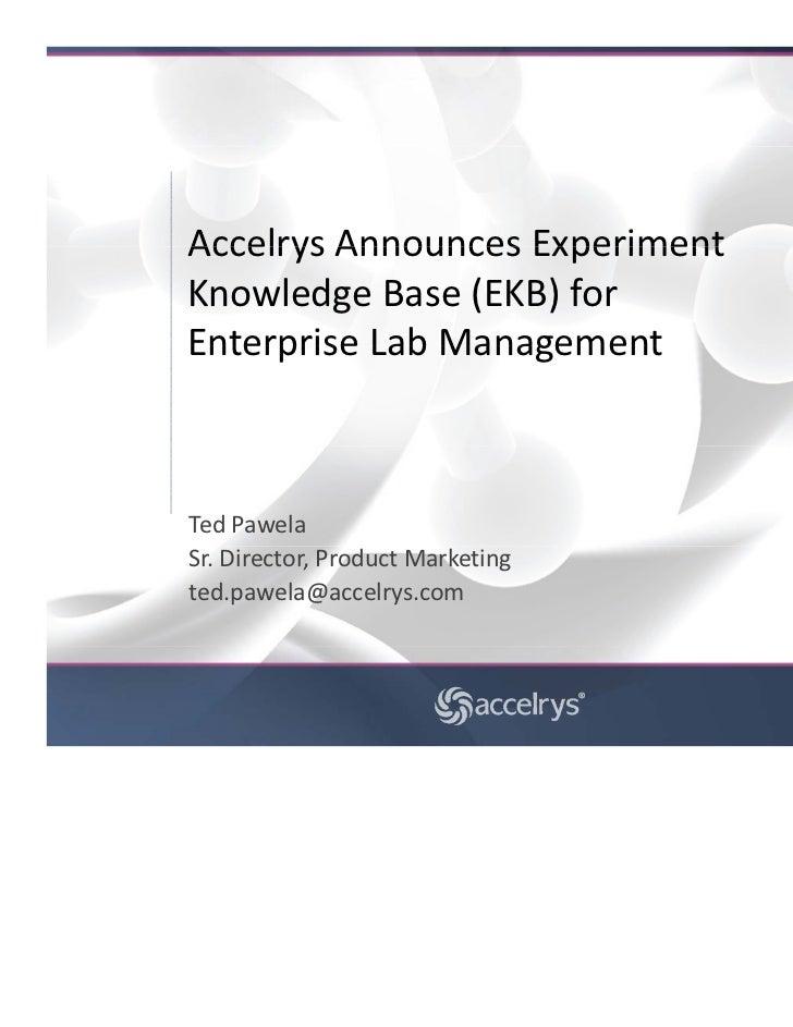 AccelrysAnnouncesExperimentAccelrys Announces ExperimentKnowledgeBase(EKB)forEnterpriseLabManagementEnterprise La...