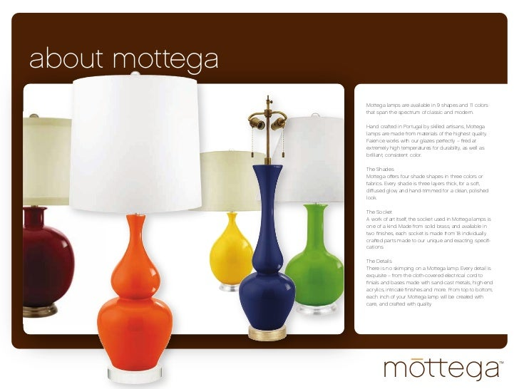about mottega                Mottega lamps are available in 9 shapes and 11 colors                that span the spectrum o...