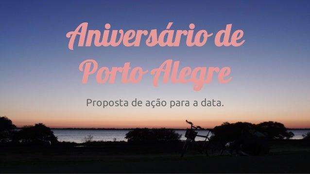 Aniversário de Porto Alegre Proposta de ação para a data.