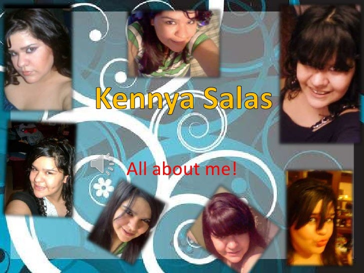Kennya Salas<br />All about me!<br />