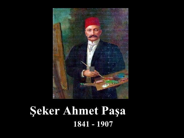 Şeker Ahmet Paşa   1841 - 1907