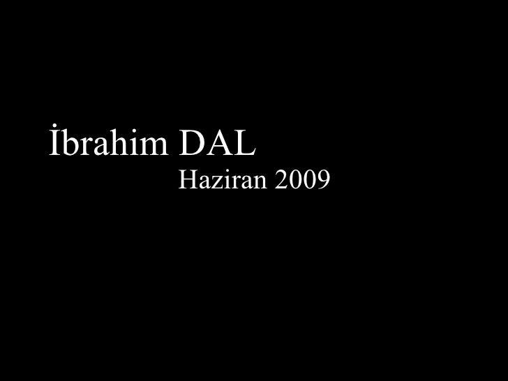 İbrahim DAL   Haziran 2009