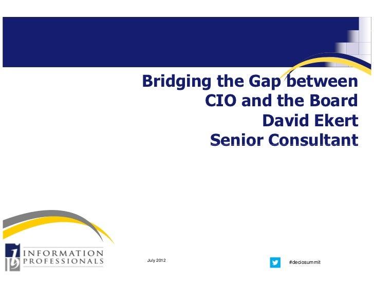 Bridging the Gap between       CIO and the Board              David Ekert        Senior ConsultantJuly 2012        #decios...
