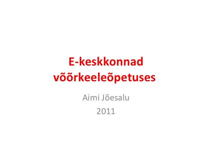 E-keskkonnad võõrkeeleõpetuses  Aimi Jõesalu 2011