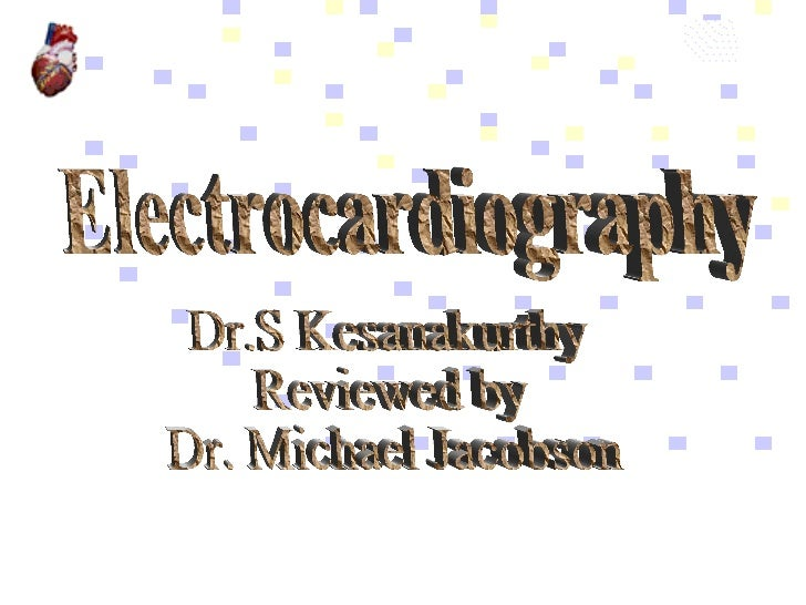 Electrocardiography Dr.S Kesanakurthy Reviewed by  Dr. Michael Jacobson