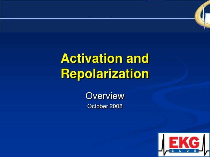 Activation and Repolarization<br />Overview<br />October 2008<br />